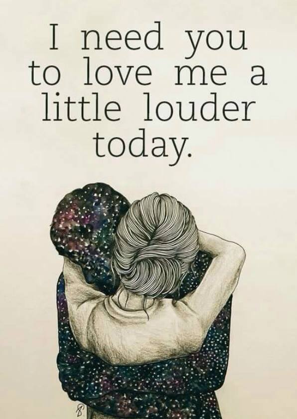 I need ou to love me a little louder today